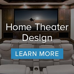 Home Theater Design. Learn More.